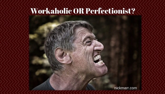 Are you a workaholic or simple a perfectionist?